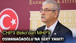 CHP'li Beko'dan MHP'li Osmanağaoğlu'na sert yanıt!