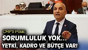 CHP'li Polat'tan yetki, kadro ve bütçe çıkışı!