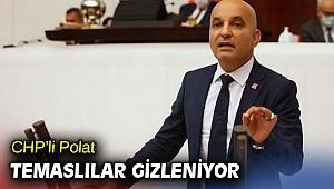 CHP'li Polat, 'Temaslılar gizleniyor'