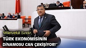 """CHP'li Sındır, """"Türk ekonomisinin dinamosu can çekişiyor!"""""""