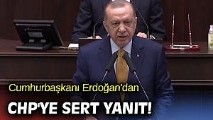 Cumhurbaşkanı Erdoğan'dan CHP'ye sert yanıt!