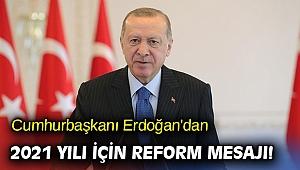 Cumhurbaşkanı Erdoğan'dan reform mesajı! 2021 reformlar yılı olacak!
