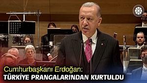 Cumhurbaşkanı Erdoğan: Türkiye prangalarından kurtuldu