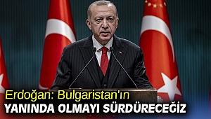 Erdoğan: Bulgaristan'ın yanında olmayı sürdüreceğiz