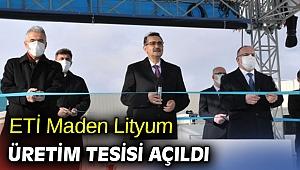 ETİ Maden Lityum Üretim Tesisi açıldı