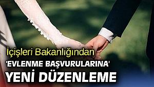 İçişleri Bakanlığından 'evlenme başvurularına' yeni düzenleme
