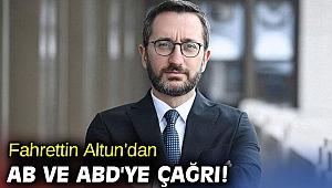 İletişim Başkanı Altun'dan AB ve ABD'ye çağrı!