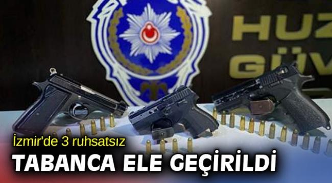 İzmir'de 3 ruhsatsız tabanca ele geçirildi