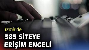 İzmir'de 385 siteye erişim engeli