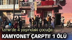 İzmir'de 4 yaşındaki çocuğa kamyonet çarptı! 1 ölü