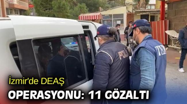 İzmir'de DEAŞ operasyonunda 11 şüpheli yakalandı