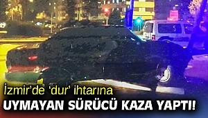 İzmir'de 'dur' ihtarına uymayan sürücü kaza yaptı!