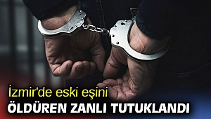 İzmir'de eski eşini öldüren zanlı tutuklandı