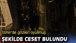 İzmir'de gözleri oyulmuş şekilde ceset bulundu
