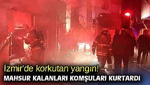İzmir'de korkutan yangın! Mahsur kalanları komşuları kurtardı