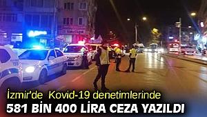 İzmir'de  Kovid-19 denetimlerinde 581 bin 400 lira ceza yazıldı