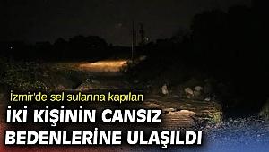 İzmir'de sel sularına kapılan iki kişinin cansız bedenlerine ulaşıldı