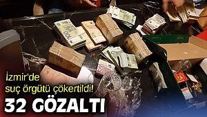 İzmir'de suç örgütü çökertildi! 32 gözaltı