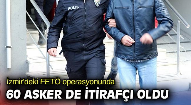 İzmir'deki FETÖ operasyonunda 60 asker de itirafçı oldu