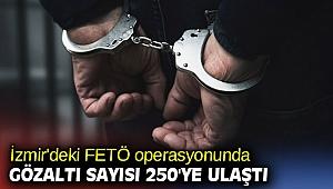 İzmir'deki FETÖ operasyonunda gözaltı sayısı 250'ye ulaştı