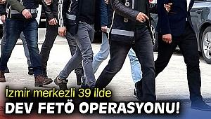 İzmir merkezli 39 ilde dev FETÖ operasyonu!
