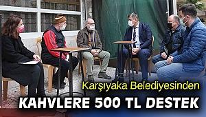 Karşıyaka Belediyesi'nden kıraathanelere 500'er TL destek!