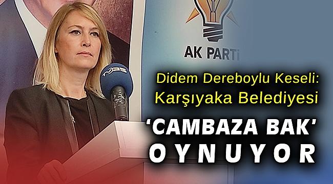 Ak Partili Keseli'den Karşıyaka Belediyesine sert tepki