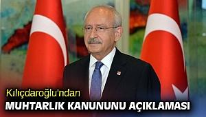 Kılıçdaroğlu'ndan muhtarlık kanununu açıklaması
