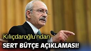 Kılıçdaroğlu'ndan sert bütçe açıklaması!