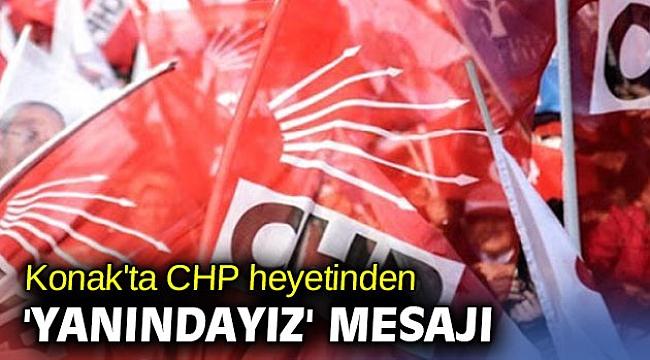 Konak'ta CHP heyetinden 'yanındayız' mesajı