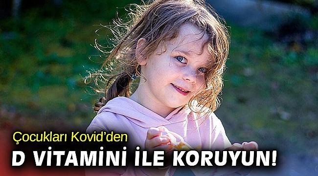 Kovid-19'a yakalanan çocukların D vitamini eksik
