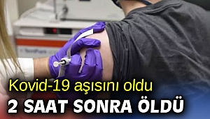 Kovid-19 aşısından 2 saat sonra öldü