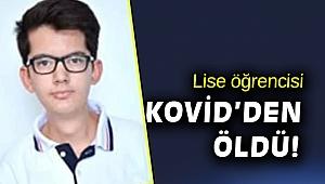 Lise öğrencisi genç Kovid-19'dan hayatını kaybetti