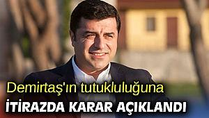 Selahattin Demirtaş'ın tutukluluğuna itirazda karar açıklandı