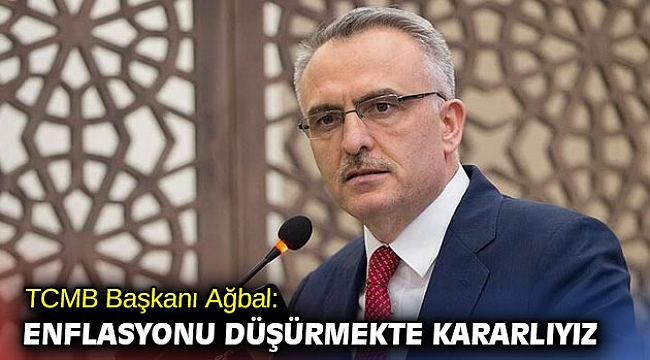 TCMB Başkanı Ağbal: Enflasyonu düşürmekte kararlıyız