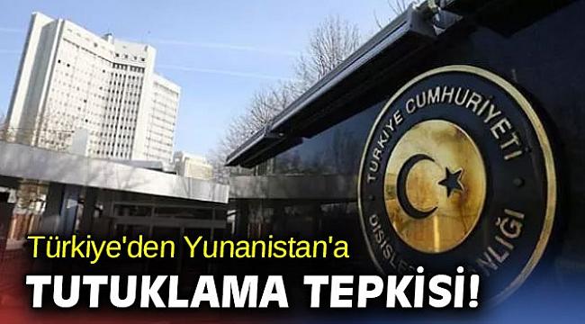 Türkiye'den Yunanistan'a tutuklama tepkisi!