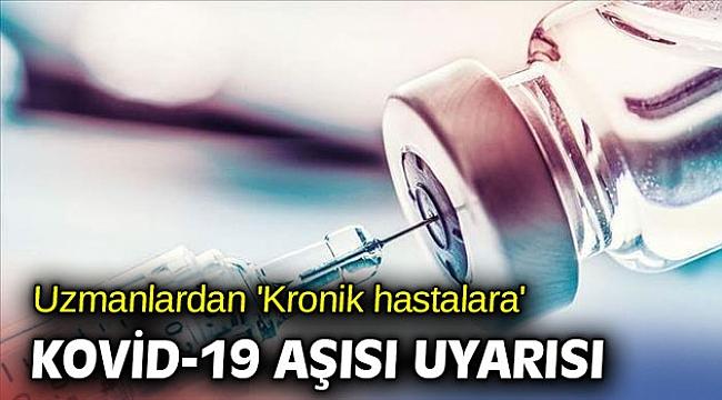 Uzmanlardan 'Kronik hastalara' Kovid-19 aşısı uyarısı