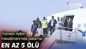Yemen Aden Havalimanı'nda patlama: En az 5 ölü