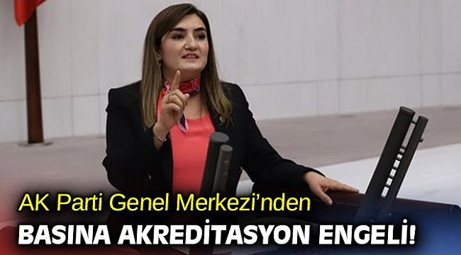 AK Parti Genel Merkezi'nden basına akreditasyon engeli!