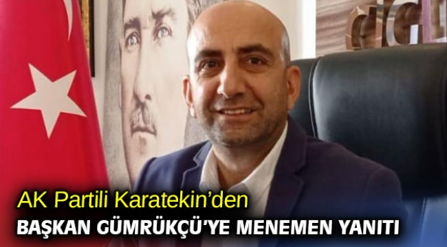 AK Partili Karatekin'den Başkan Gümrükçü'ye Menemen yanıtı