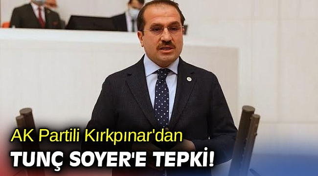 AK Partili Kırkpınar'dan Tunç Soyer'e tepki!