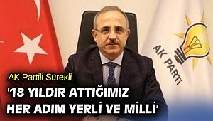 AK Partili Sürekli '18 yıldır attığımız her adım yerli ve milli'