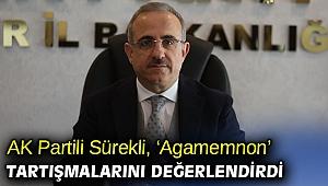AK Partili Sürekli, 'Agamemnon' tartışmalarını değerlendirdi
