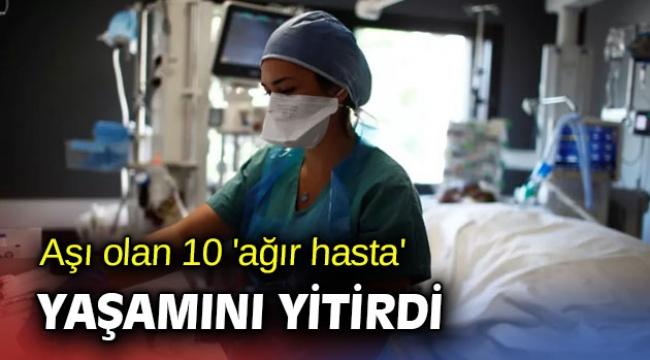 Aşı olan 10 'ağır hasta' yaşamını yitirdi