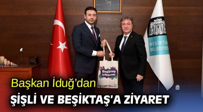 Başkan İduğ'dan Şişli ve Beşiktaş'a ziyaret