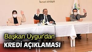 Başkan Uygur'dan kredi açıklaması