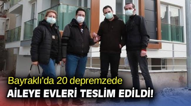 Bayraklı'da 20 depremzede aileye evleri teslim edildi!