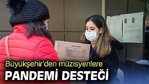 Büyükşehir'den müzisyenlere pandemi desteği