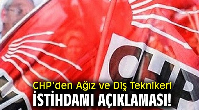 CHP'den Ağız ve Diş Teknikeri istihdamı açıklaması!