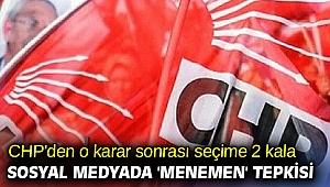 CHP'den o karar sonrası seçime 2 kala sosyal medyada 'Menemen' tepkisi